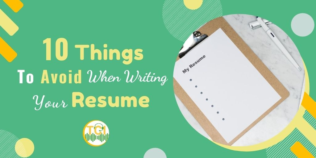 10 Things to Avoid When Writing Your Resume