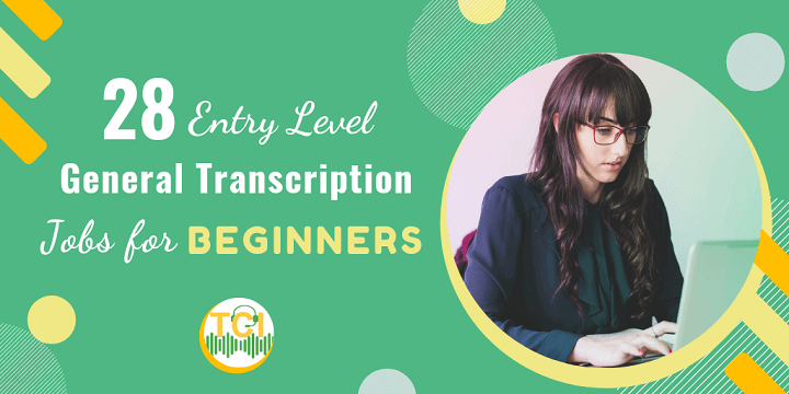 28 Entry Level General Transcription Jobs for Beginners