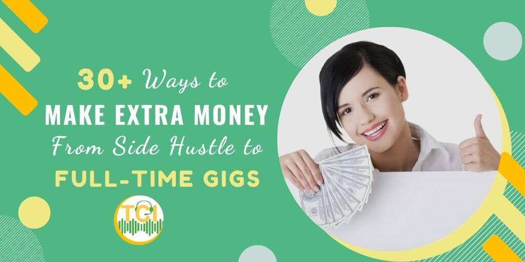 30+ Ways to Make Extra Money: From Side Hustle to Full-Time Gigs
