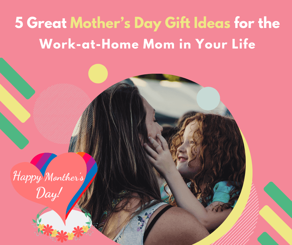 Mother's Day Gift Ideas for Work at Home Moms
