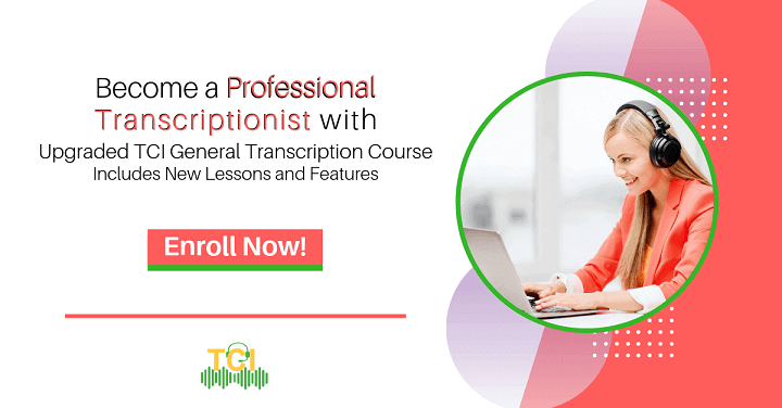 Become a Professional Transcriptionist with the TCI Upgraded Course