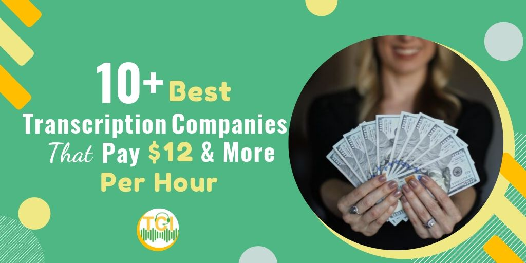 10+ Best Transcription Companies That Pay $12 & More Per Hour