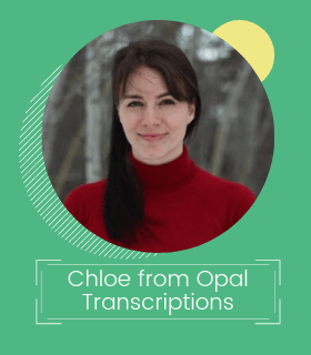 Chloe from Opal Transcription