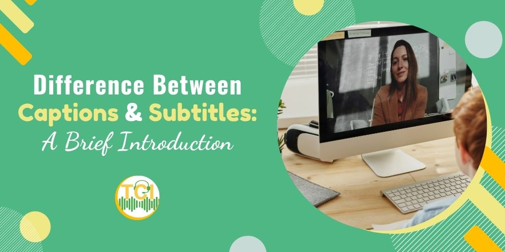Difference Between Captions & Subtitles: A Brief Introduction