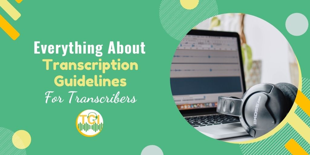 Everything About Transcription Guidelines for Transcribers