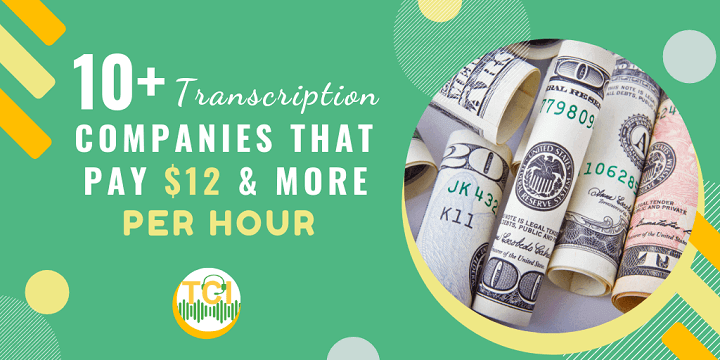 10+ Transcription Companies That Pay $12 & More Per Hour