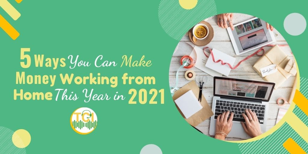 5 Ways You Can Make Money Working from Home This Year in 2021!