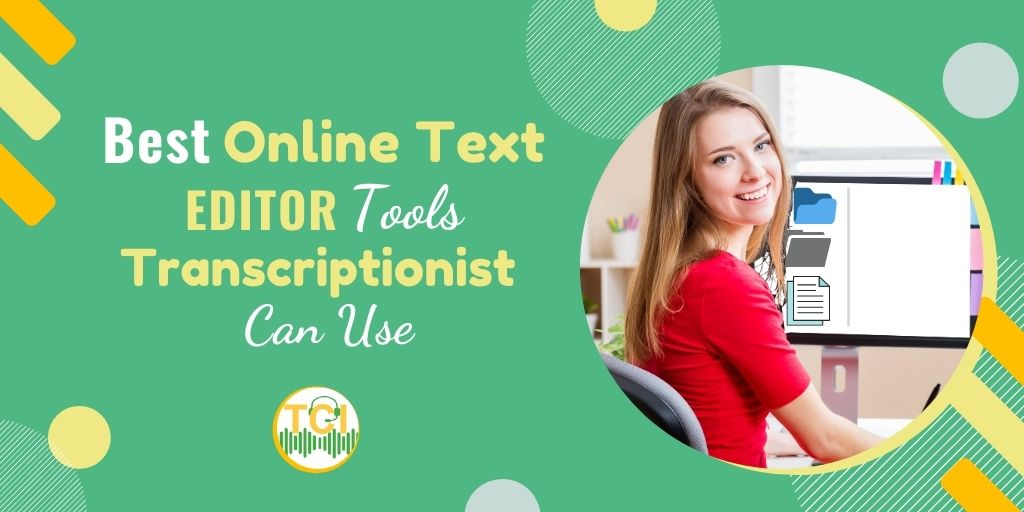 Best Online Text Editor Tools Transcriptionists Can Use