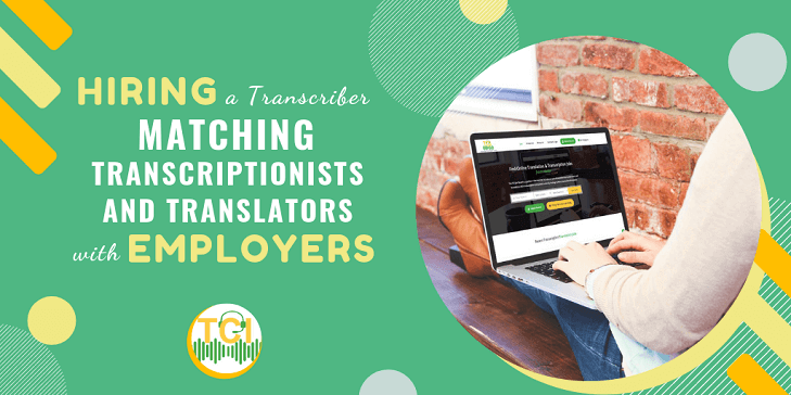 Hiring a Transcriber: Matching Transcriptionists/Translators with Employers