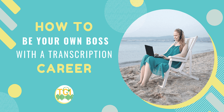 How to Be Your Own Boss with a Transcription Career