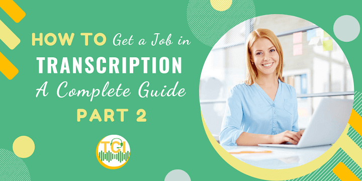 How To Get A Transcription Job - A Complete Guide [Part 2]