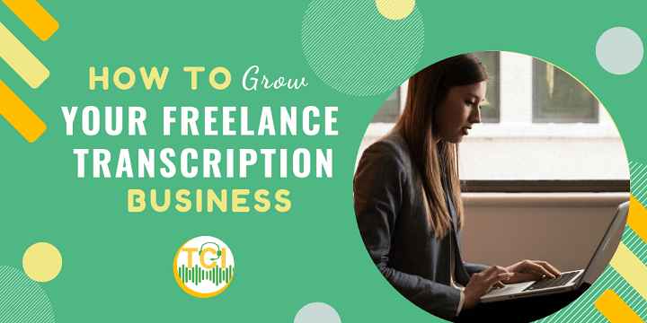 How to Grow Your Freelance Transcription Business