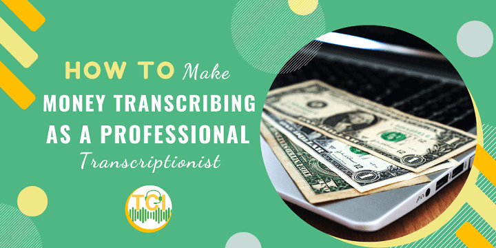 How to Make Money Transcribing as a Professional Transcriptionist