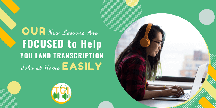 Our New Lessons Are FOCUSED to Help You Land Transcription Jobs at Home Easily