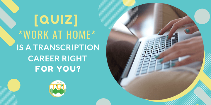 [Quiz] WORK AT HOME - Is a Transcription Career Right for You?