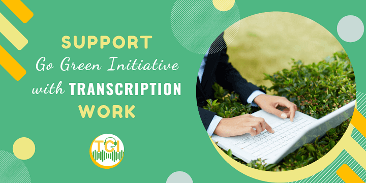 Support Go Green Initiative with Transcription Work