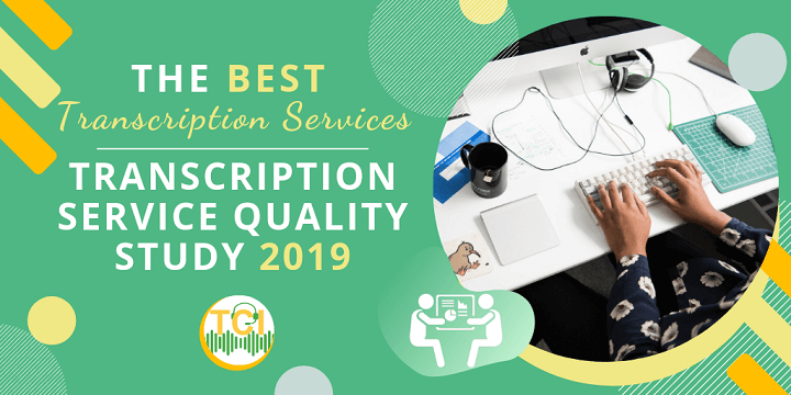 The Best Transcription Services - Transcription Service Quality Study 2019
