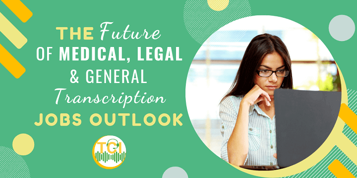 The Future of Medical, Legal & General Transcription: Jobs
