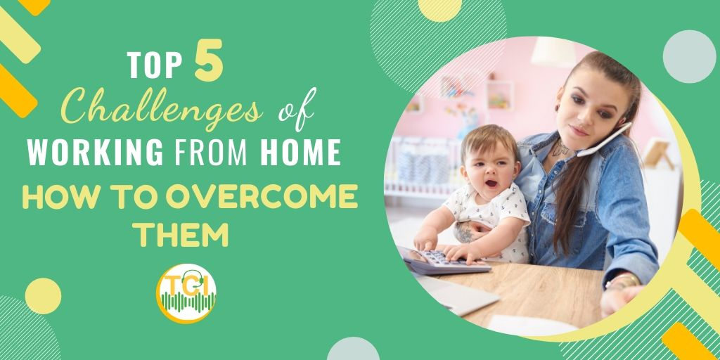 Top 5 Challenges of Working from Home and How to Overcome Them