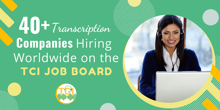 40+ Transcription Companies Hiring Worldwide on the TCI Job Board