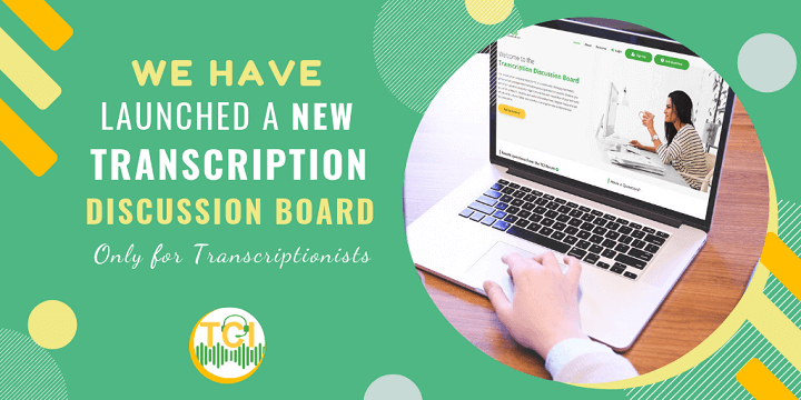 We Have Launched a New Transcription Discussion Board - Only for Transcriptionists
