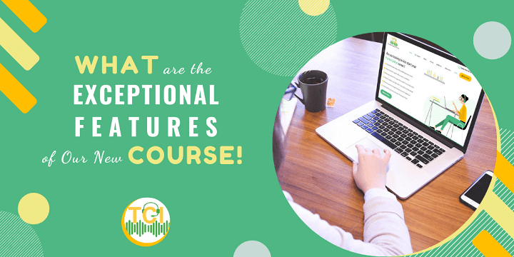 What are the EXCEPTIONAL Features of Our New Course!
