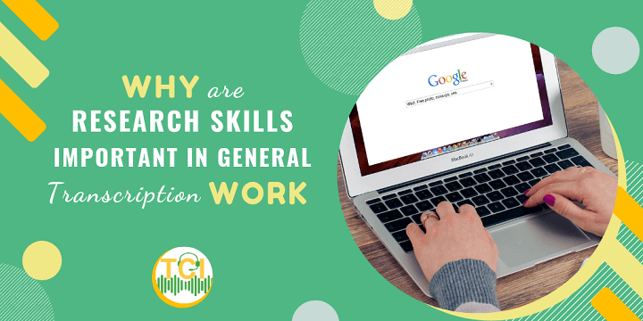 Why are Research Skills Important in General Transcription Work