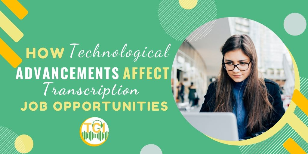 How Technological Advancements Affect Transcription Job Opportunities