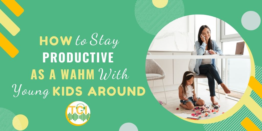 How to Stay Productive (and Sane!) as a WAHM With Young Kids Around