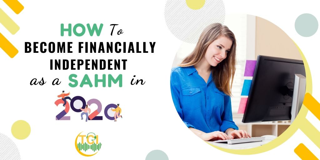 How to Become Financially Independent as a SAHM in 2020