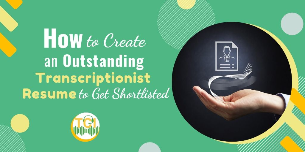 How to Create an Outstanding Transcriptionist Resume to Get Shortlisted