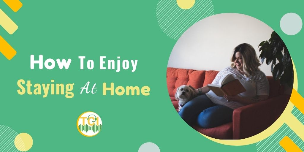 How to Enjoy Staying At Home