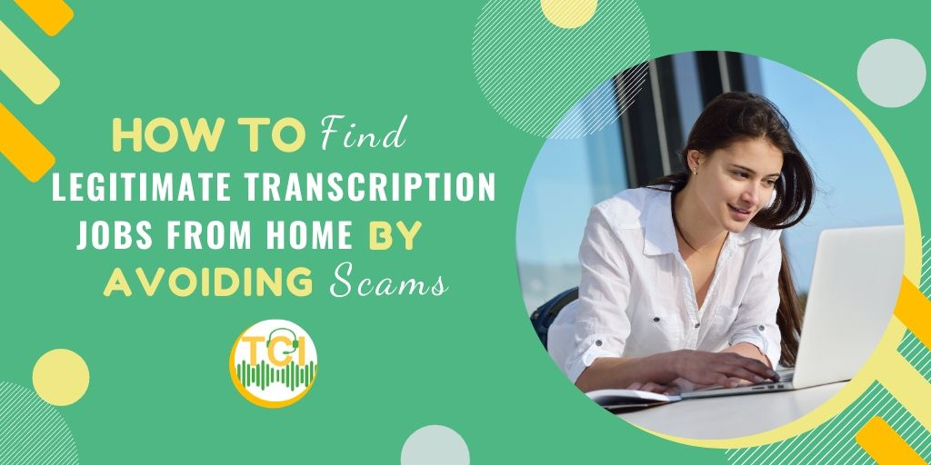 How to Find Legitimate Transcription Jobs From Home by Avoiding Scams