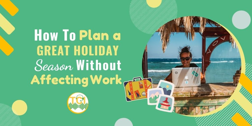 How to Plan a Great Holiday Season Without Affecting Work