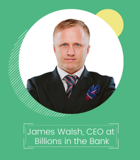 James Walsh, CEO at Billions in the Bank