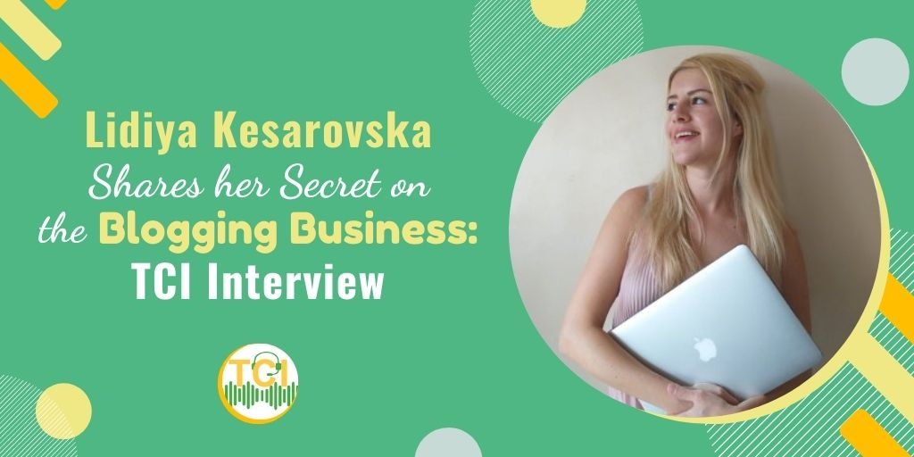 Lidiya Kesarovska Shares Her Secret on the Blogging Business
