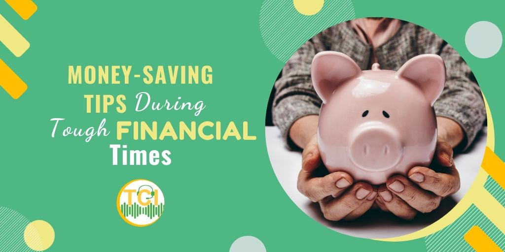 Money-Saving Tips During Tough Financial Times