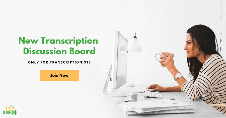 New Transcription Discussion Board - Only for Transcriptionists