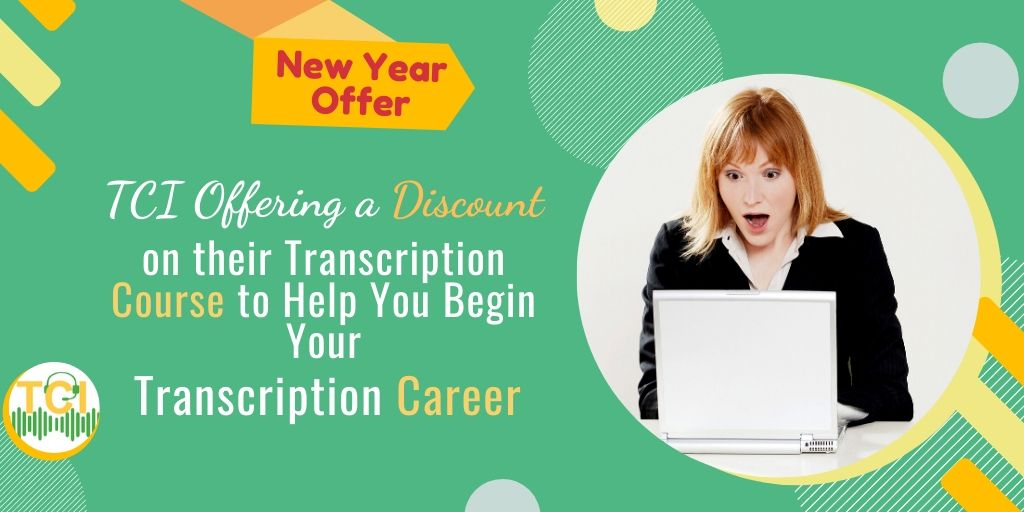 TCI Offering a Discount on their Transcription Course to Help You Begin Your Transcription Career