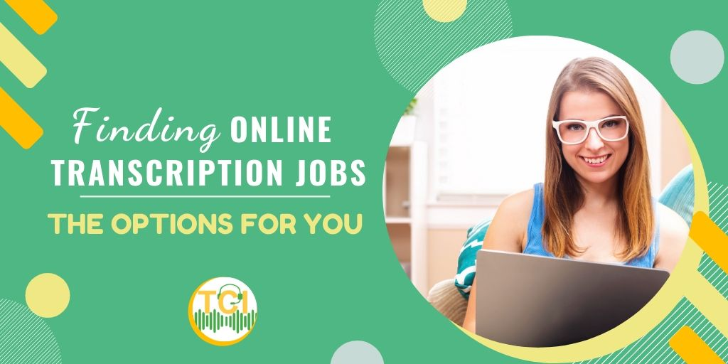 Finding Online Transcription Jobs: The Options for You