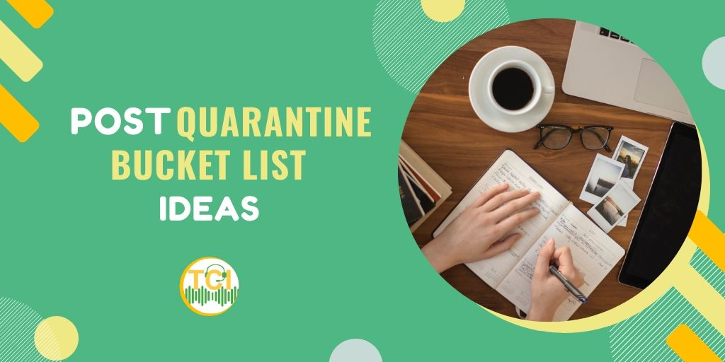 Post Quarantine Bucket List Ideas