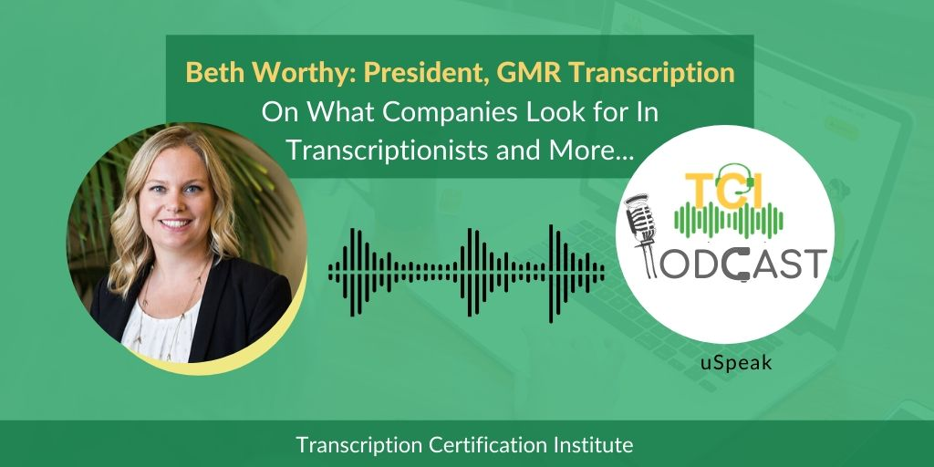 Beth Worthy: President, GMR Transcription On What Companies Look for In Transcriptionists and More...
