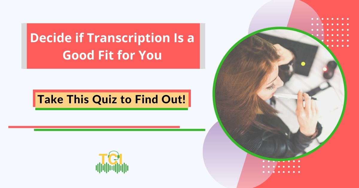 ake this quiz to find out if transcription is the right career for you.