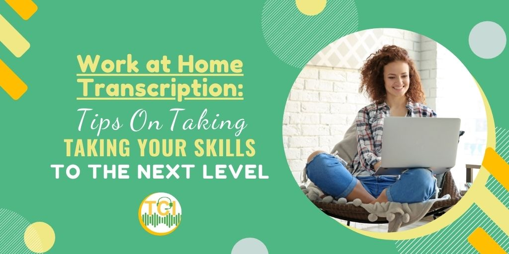 Work at Home Transcription: Tips on Taking Your Skills to the Next Level