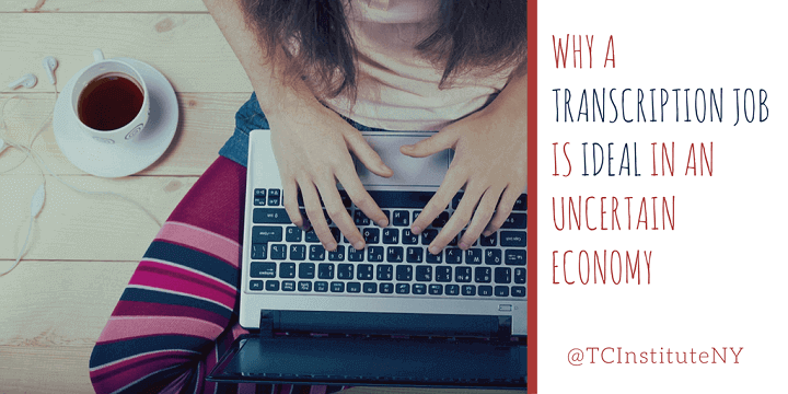 Why a Transcription Job Is Ideal in an Uncertain Economy