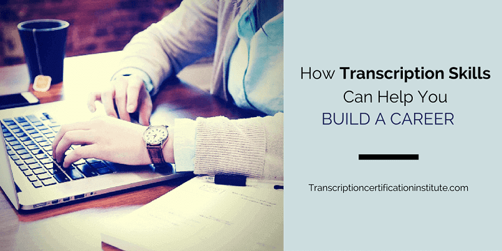 How Transcription Skills Can Help You Build a Career