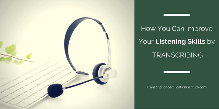 How You Can Improve Your Listening Skills by Transcribing