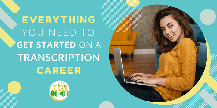 Everything You Need to Get Started On a Transcription Career