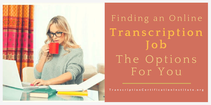 Finding an Online Transcription Job: The Options for You