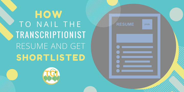 How To Nail The Transcriptionist Resume And Get Shortlisted
